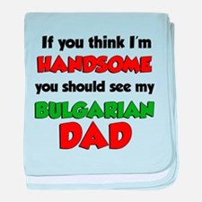 Im Handsome Bulgarian Dad baby blanket