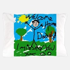 Welcome Home Daddy Pillow Case