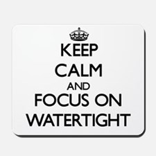Keep Calm by focusing on Watertight Mousepad