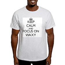 Keep Calm by focusing on Waxy T-Shirt