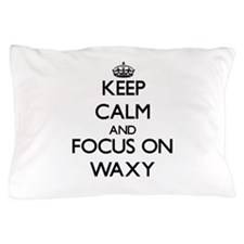 Keep Calm by focusing on Waxy Pillow Case