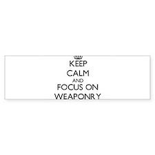 Keep Calm by focusing on Weaponry Bumper Bumper Sticker
