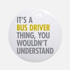 Its A Bus Driver Thing Ornament (Round)