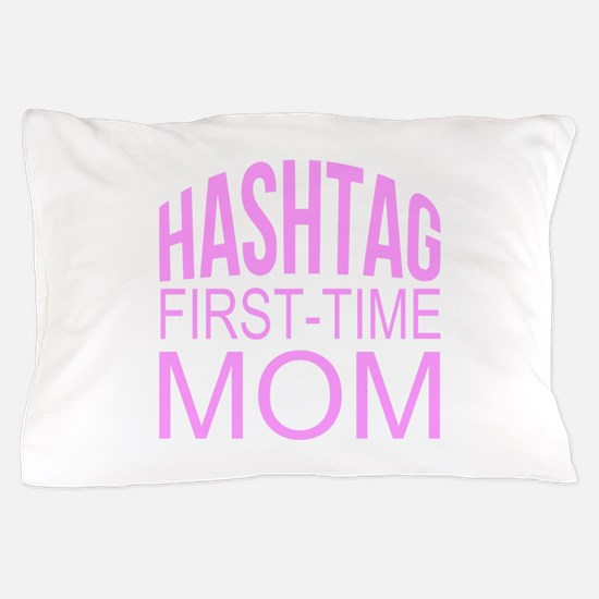1st Time Mommy Hashtag Pillow Case