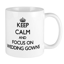 Keep Calm by focusing on Wedding Gowns Mugs