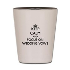 Keep Calm by focusing on Wedding Vows Shot Glass
