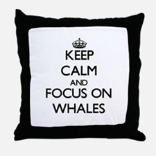 Keep Calm by focusing on Whales Throw Pillow