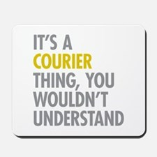 Its A Courier Thing Mousepad