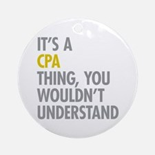 Its A CPA Thing Ornament (Round)
