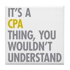 Its A CPA Thing Tile Coaster