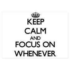 Keep Calm by focusing on Whenever Invitations