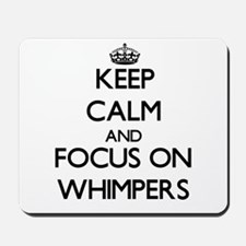 Keep Calm by focusing on Whimpers Mousepad
