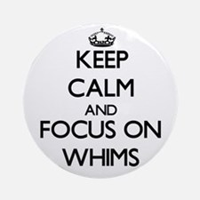 Keep Calm by focusing on Whims Ornament (Round)