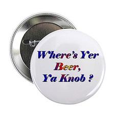 Where's Yer Beer, Ya Knob? Button
