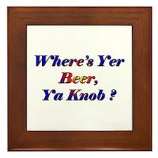 Where's Yer Beer, Ya Knob? Framed Tile