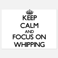Keep Calm by focusing on Whipping Invitations