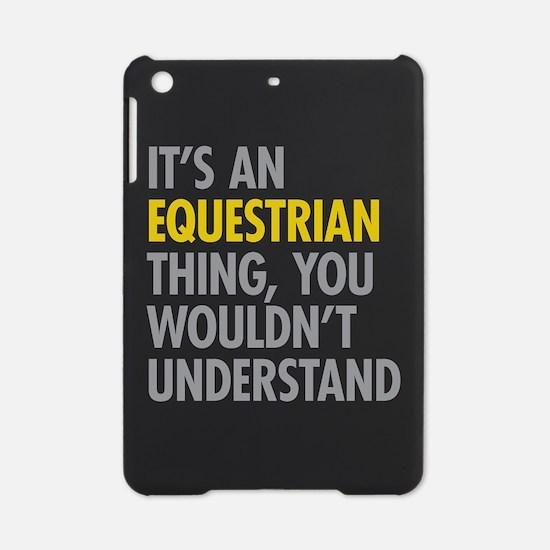 Its An Equestrian Thing iPad Mini Case