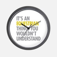Its An Equestrian Thing Wall Clock