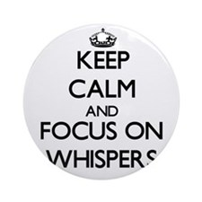 Keep Calm by focusing on Whispers Ornament (Round)