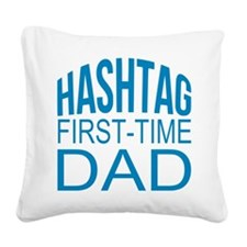 Hashtag First Time Dad Square Canvas Pillow