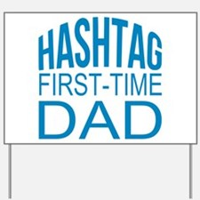 Hashtag First Time Dad Yard Sign