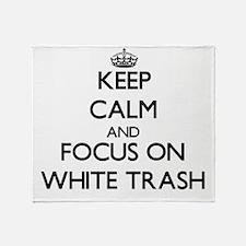 Keep Calm by focusing on White Trash Throw Blanket