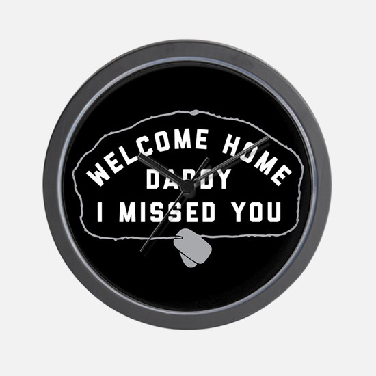 Welcome Home Daddy I Missed You Wall Clock