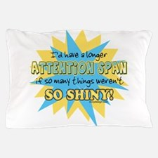 Attention Span Shiny Pillow Case