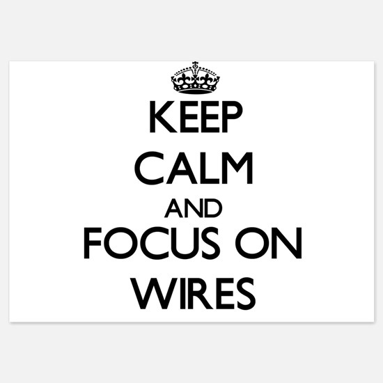 Keep Calm by focusing on Wires Invitations