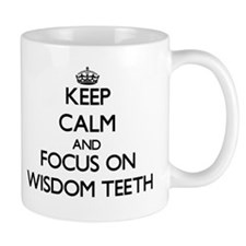 Keep Calm by focusing on Wisdom Teeth Mugs