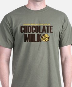 Out of Chocolate Milk! T-Shirt