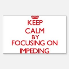 Keep Calm by focusing on Impeding Decal