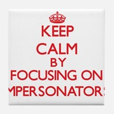 Keep Calm by focusing on Impersonator Tile Coaster