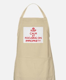 Keep Calm by focusing on Impropriety Apron