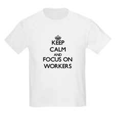 Keep Calm by focusing on Workers T-Shirt