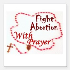 "Pray Rosary Fight Aborti Square Car Magnet 3"" x 3"""