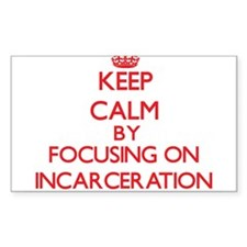 Keep Calm by focusing on Incarceration Decal