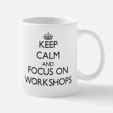 Keep Calm by focusing on Workshops Mugs
