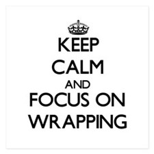 Keep Calm by focusing on Wrapping Invitations