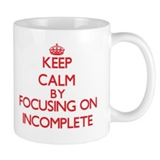 Keep Calm by focusing on Incomplete Mugs