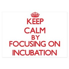 Keep Calm by focusing on Incubation Invitations