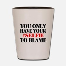 Blame Your Selfie Shot Glass