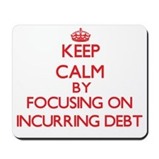 Keep Calm by focusing on Incurring Debt Mousepad
