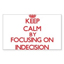 Keep Calm by focusing on Indecision Decal
