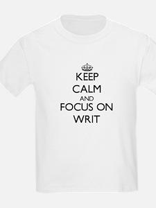 Keep Calm by focusing on Writ T-Shirt