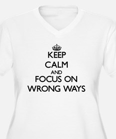 Keep Calm by focusing on Wrong W Plus Size T-Shirt