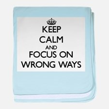 Keep Calm by focusing on Wrong Ways baby blanket