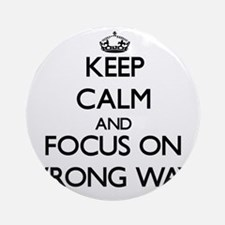 Keep Calm by focusing on Wrong Wa Ornament (Round)