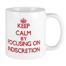 Keep Calm by focusing on Indiscretion Mugs
