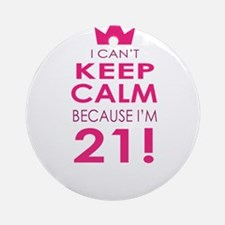 I cant keep calm because Im 21 Ornament (Round)